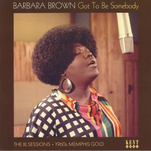 BROWN, Barbara - Got To Be Somebody: The XL Sessions 1960s Memphis Gold