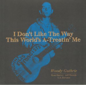 GUTHRIE, Woodie/RYAN HARVEY/JEFF TWEEDY/ES ELEVETOR - I Don't Like The Way This World's A Treatin' Me (Record Store Day 2019)