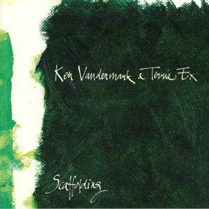 VANDERMARK, Ken/TERRIE EX - Scaffolding