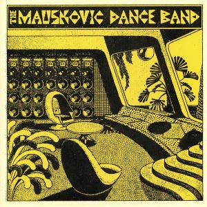 MAUSKOVIC DANCE BAND, The - The Mauskovic Dance Band