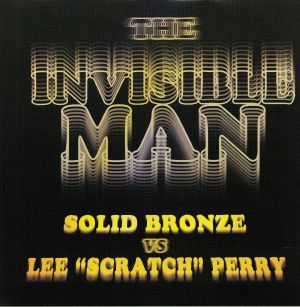 SOLID BRONZE vs LEE SCRATCH PERRY - The Invisible Man