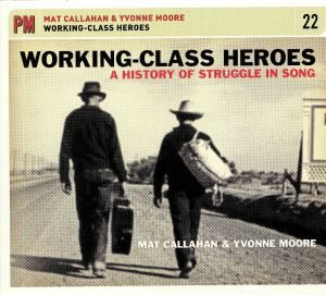 CALLAHAN, Mat/YVONNE MOORE - Working Class Heroes: A History Of Struggle In Song