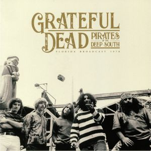 GRATEFUL DEAD - Pirates Of The Deep South: Florida Broadcast 1970