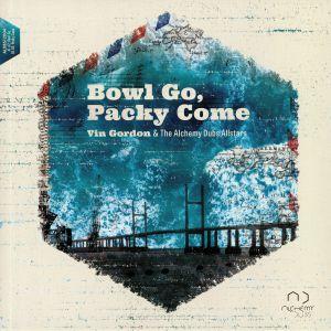 GORDON, Vin/THE ALCHEMY DUBS ALL STARS - Bowl Go Packy Come