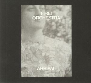 FIRE! ORCHESTRA - Arrival