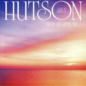 HUTSON, Leroy - Soothe You Groove You (reissue)