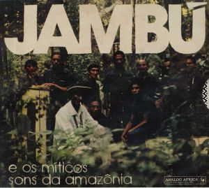 VARIOUS - Jambu E Os Miticos Sons Da Amazonia