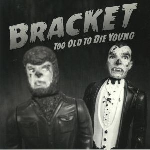 BRACKET - Too Old To Die Young