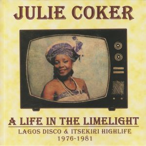 COKER, Julie - A Life In The Limelight: Lagos Disco & Itsekiri Highlife 1976-1981