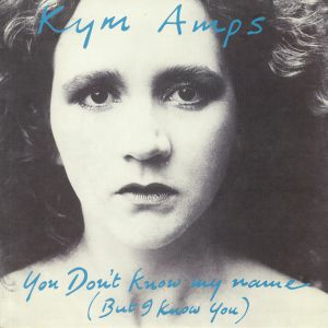 AMPS, Kym - You Don't Know My Name (But I Know You) (reissue)