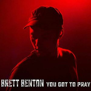 BENTON, Brett - You Got To Pray