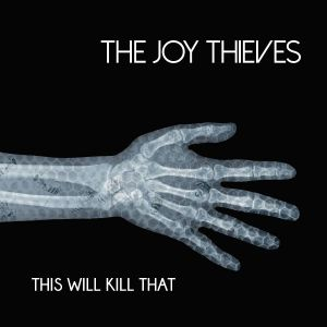 JOY THIEVES, The - This Will Kill That