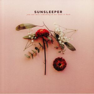 SUNSLEEPER - You Can Miss Something & Not Want It Back
