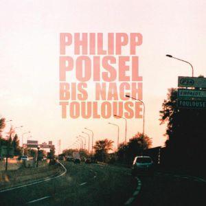 POISEL, Philipp - Bis Nach Toulouse