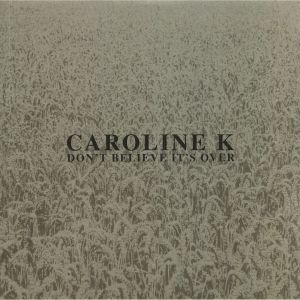 CAROLINE K - Don't Believe It's Over