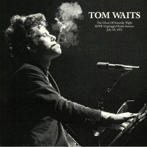 WAITS, Tom - The Ghost Of Saturday Night: KPFK Unplugged Radio Session July 23 1974