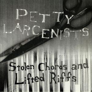 PETTY LARCENISTS - Stolen Chords & Lifted Riffs