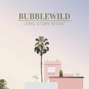 BUBBLEWILD - Long Story Short