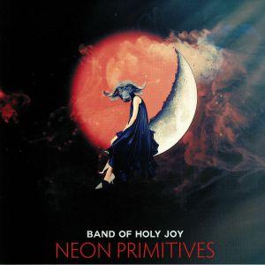 BAND OF HOLY JOY - Neon Primitives