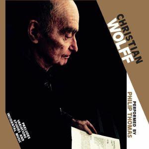 WOLFF, Christian - Preludes Variations Studies & Incidental Music/Philip Thomas