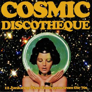 VARIOUS - Cosmic Discotheque: 12 Junkshop Disco Gems From The 70s