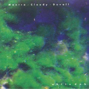 MANTRA/CLOUDY/DUVALL - White Dub