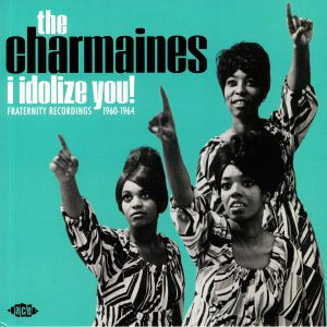 CHARMAINES, The - I Idolize You! Fraternity Recordings 1960-1964