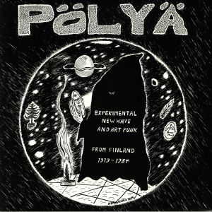 VARIOUS - Polya: Experimental New Wave & Art Punk From Finland 1979 - 1984