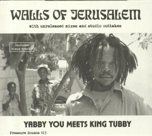 YABBY YOU meets KING TUBBY - Walls Of Jerusalem With Unreleased Mixes & Studio Outtakes