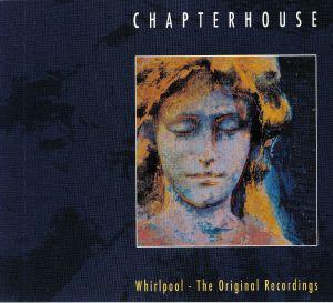 CHAPTERHOUSE - Whirlpool: The Original Recordings