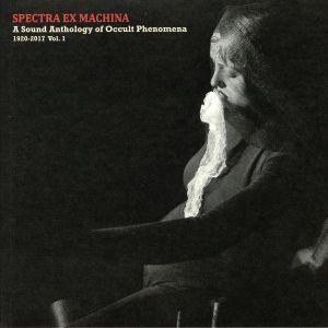 VARIOUS - Spectra Ex Machina: A Sound Anthology Of Occult Phenomena 1920-2017 Vol 1