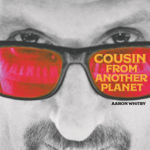 WHITBY, Aaron - Cousin From Another Planet