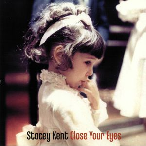 KENT, Stacey - Close Your Eyes (remastered)