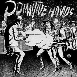PRIMITIVE HANDS - Bad Men In The Grave