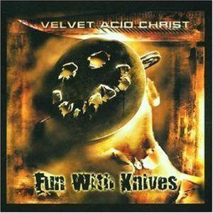 VELVET ACID CHRIST - Fun With Knives
