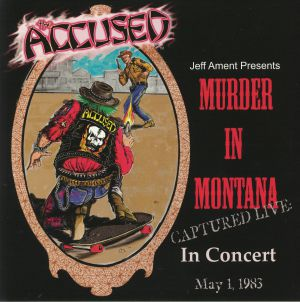 ACCUSED, The - Murder In Montana Captured Live In Concert May 1 1983