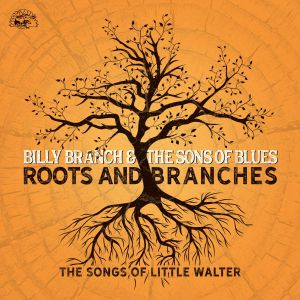 BRANCH, Billy & THE SONS OF BLUES - Roots And Branches: The Songs Of Little Walter