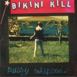 BIKINI KILL - Pussy Whipped (reissue)