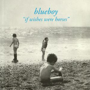BLUEBOY - If Wishes Were Horses (reissue)