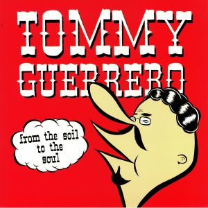 GUERRERO, Tommy - From The Soil To The Soul (remastered)