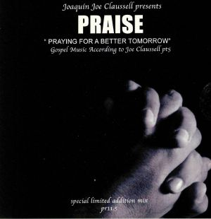 CLAUSSELL, Joaquin Joe - Praise: Praying For A Better Tomorrow Part 5