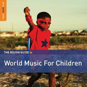 VARIOUS - The Rough Guide To World Music For Children: Second Edition