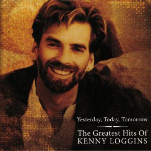 LOGGINS, Kenny - Yesterday Today Tomorrow: The Greatest Hits Of Kenny Loggins