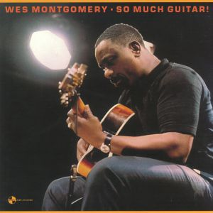 MONTGOMERY, Wes - So Much Guitar! (remastered)