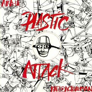 ARA U/RADIOACTIVE MAN - Plastic Attack