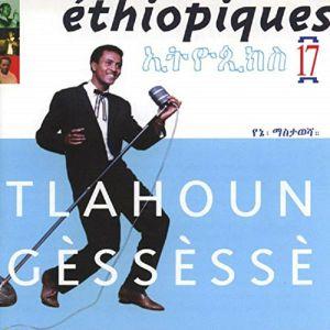 GESSESSE, Tlahoun - Ethiopiques 17: Tlahoun Gessesse