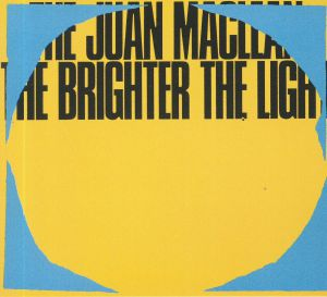 JUAN MACLEAN, The - The Brighter The Light