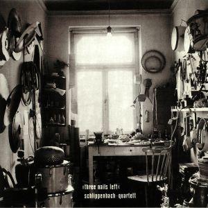 SCHLIPPENBACH QUARTET - Three Nails Left (reissue)