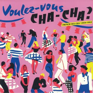 VARIOUS - Voulez Vous Cha Cha?: French Cha Cha 1960-1964