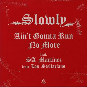 SLOWLY - Ain't Gonna Run No More